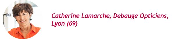 Catherine Lamarche, Debauge Opticiens, Lyon (69)
