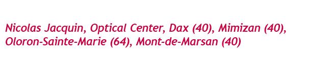 Nicolas Jacquin, Optical Center, Dax (40), Mimizan (40), Oloron-Sainte-Marie (64), Mont-de-Marsan (40)