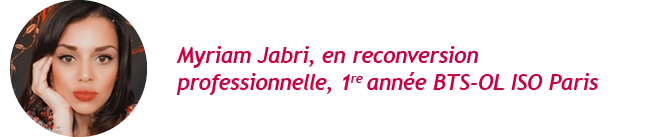 Myriam Jabri, en reconversion professionnelle, 1reannée BTS-OL ISO Paris