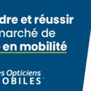 Les clés pour entreprendre et réussir sur le marché de l'optique en mobilité