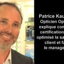 Une nouvelle vision du métier: « Chez Optic 2000, la certification Afnor nous aide à optimiser la satisfaction client, et facilite le management »
